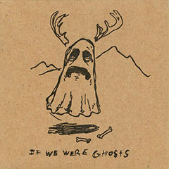 If We Were Ghosts